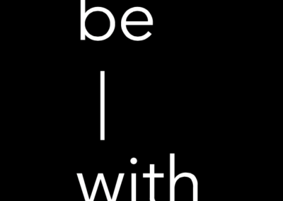 Be – with