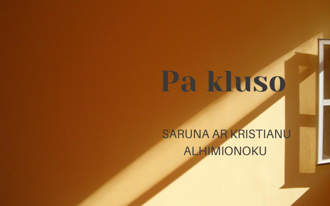 PA KLUSO / KRISTIANS ALHIMIONOKS