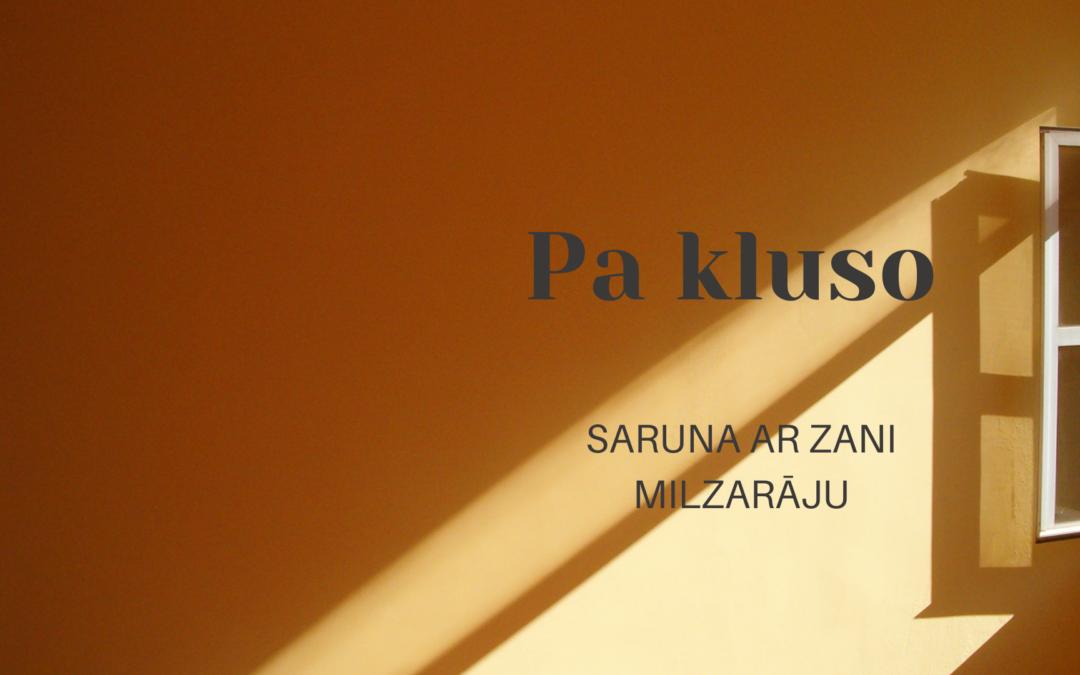 PA KLUSO / ZANE MILZARĀJA