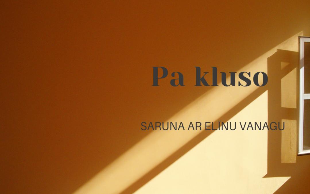 PA KLUSO / ELĪNA VANAGA