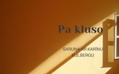 PA KLUSO / KARĪNA KULBERGA